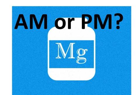 Magnesium am or pm?