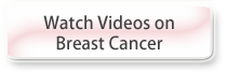 Watch Videos on Breast Cancer