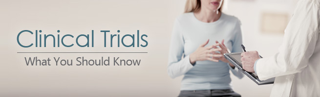 Clinical Trials - What you should know